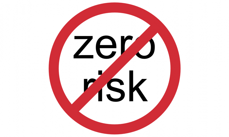 Zero risk does not exist!