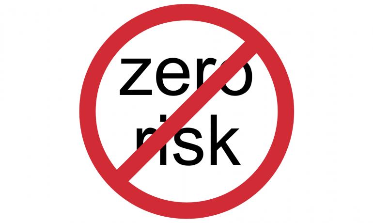 Zero risk does not exist!